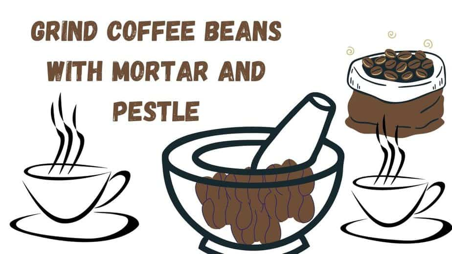 How to Grind Coffee Beans with Mortar and Pestle