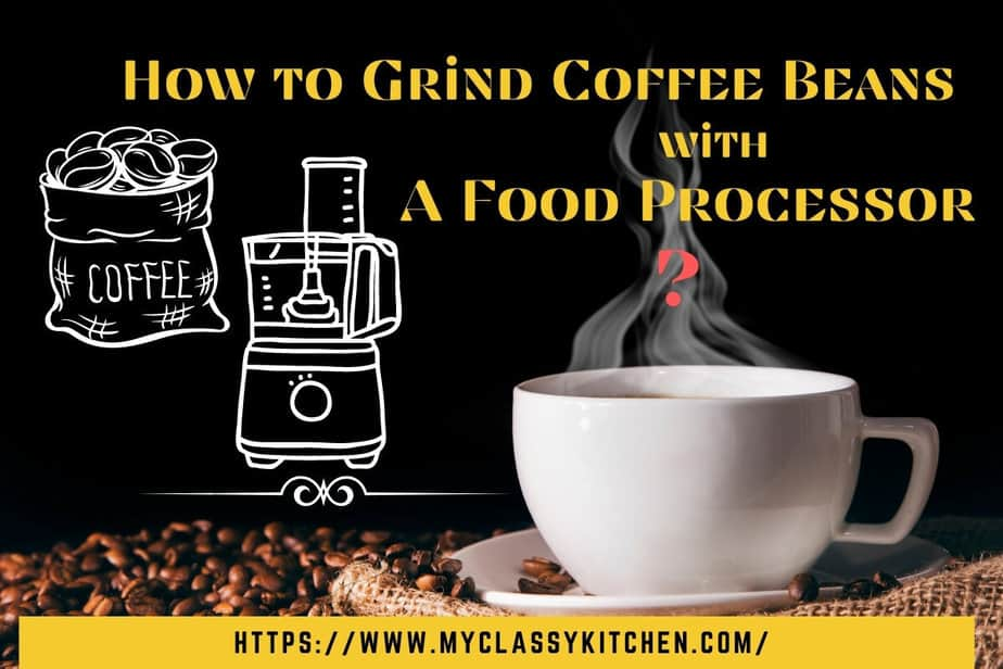 How to Grind Coffee Beans with A Food Processor